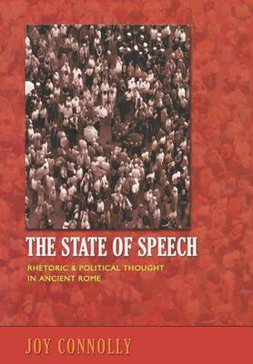 The State of Speech: Rhetoric and Political Thought in Ancient Rome (Hardback)