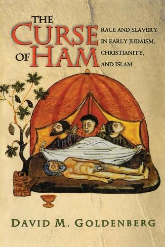 The Curse of Ham: Race and Slavery in Early Judaism, Christianity, and Islam - Jews, Christians, and Muslims from the Ancient to the Modern World (Paperback)