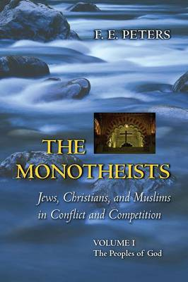 The Monotheists: Jews, Christians, and Muslims in Conflict and Competition, Volume I: The Peoples of God (Paperback)