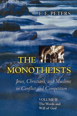 The Monotheists: Jews, Christians, and Muslims in Conflict and Competition, Volume II: The Words and Will of God (Paperback)