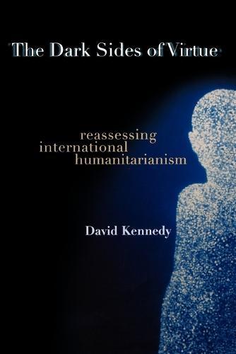 The Dark Sides of Virtue: Reassessing International Humanitarianism (Paperback)