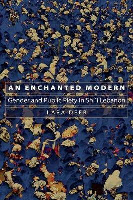 An Enchanted Modern: Gender and Public Piety in Shi'i Lebanon - Princeton Studies in Muslim Politics (Paperback)