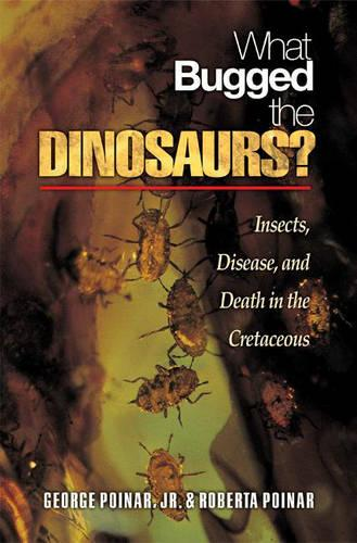 What Bugged the Dinosaurs?: Insects, Disease, and Death in the Cretaceous (Hardback)