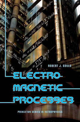 Electromagnetic Processes - Princeton Series in Astrophysics (Hardback)