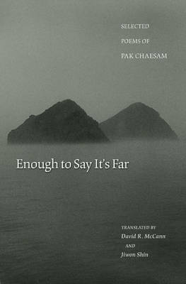 Enough to Say it's Far: Selected Poems of Pak Chaesam - Lockert Library of Poetry in Translation (Hardback)
