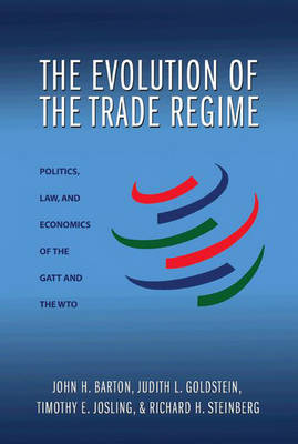 The Evolution of the Trade Regime: Politics, Law, and Economics of the GATT and the WTO (Hardback)