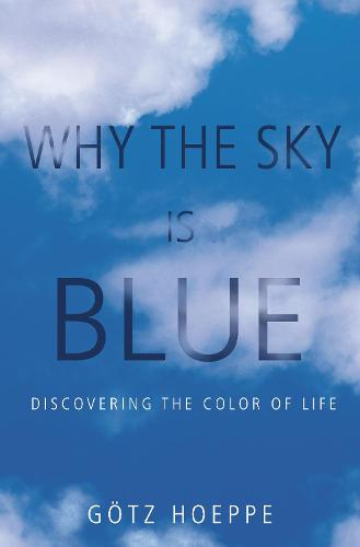 Why the Sky Is Blue: Discovering the Color of Life (Hardback)