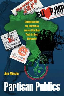 Partisan Publics: Communication and Contention across Brazilian Youth Activist Networks - Princeton Studies in Cultural Sociology (Hardback)