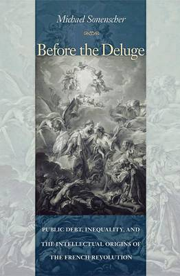 Before the Deluge: Public Debt, Inequality, and the Intellectual Origins of the French Revolution (Hardback)