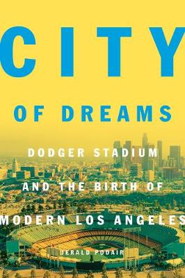 City of Dreams: Dodger Stadium and the Birth of Modern Los Angeles (Hardback)