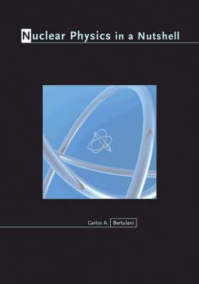 Nuclear Physics in a Nutshell - In a Nutshell 4 (Hardback)