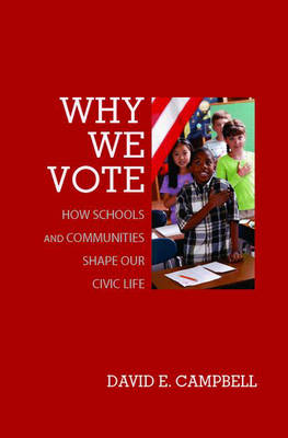 Why We Vote: How Schools and Communities Shape Our Civic Life - Princeton Studies in American Politics: Historical, International, and Comparative Perspectives (Hardback)