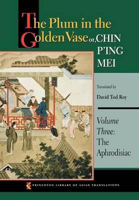 The Plum in the Golden Vase or, Chin P'ing Mei, Volume Three: The Aphrodisiac (Hardback)