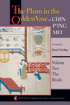 The Plum in the Golden Vase or, Chin P'ing Mei, Volume Two: The Rivals - Princeton Library of Asian Translations 2 (Paperback)