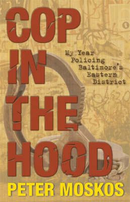 Cop in the Hood: My Year Policing Baltimore's Eastern District (Hardback)