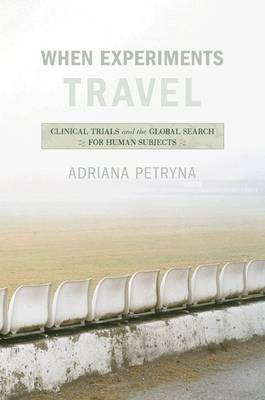 When Experiments Travel: Clinical Trials and the Global Search for Human Subjects (Paperback)