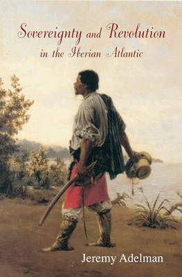 Sovereignty and Revolution in the Iberian Atlantic (Hardback)