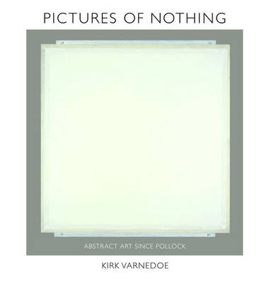 Pictures of Nothing: Abstract Art since Pollock - Bollingen Series (General) 168 (Hardback)