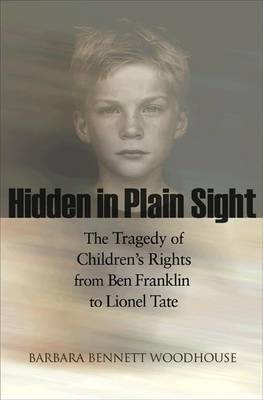 Hidden in Plain Sight: The Tragedy of Children's Rights from Ben Franklin to Lionel Tate - Public Square (Hardback)