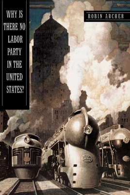 Why is There No Labor Party in the United States? - Princeton Studies in American Politics: Historical, International and Comparative Perspectives (Hardback)