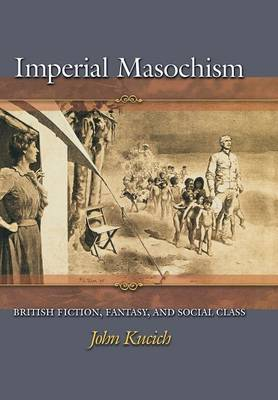 Imperial Masochism: British Fiction, Fantasy, and Social Class (Hardback)
