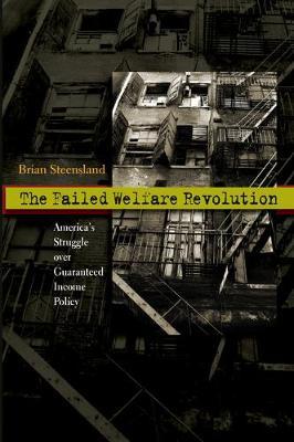 The Failed Welfare Revolution: America's Struggle over Guaranteed Income Policy (Hardback)