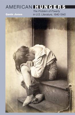American Hungers: The Problem of Poverty in U.S. Literature, 1840-1945 - 20/21 (Hardback)