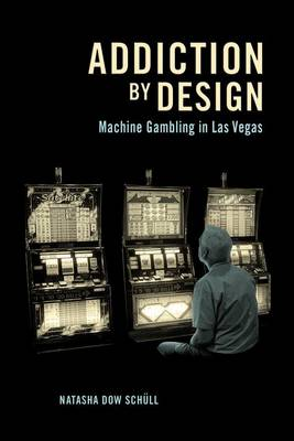 Addiction by Design: Machine Gambling in Las Vegas (Hardback)