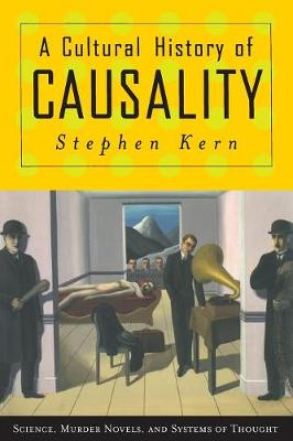 A Cultural History of Causality: Science, Murder Novels, and Systems of Thought (Paperback)