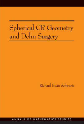Spherical CR Geometry and Dehn Surgery - Annals of Mathematics Studies v. 165 (Hardback)