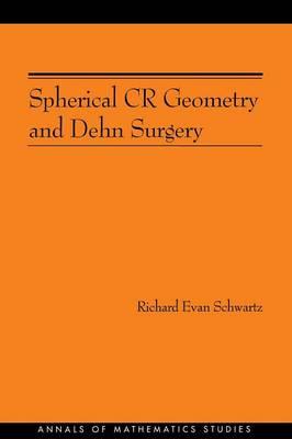Spherical CR Geometry and Dehn Surgery (AM-165) - Annals of Mathematics Studies (Paperback)