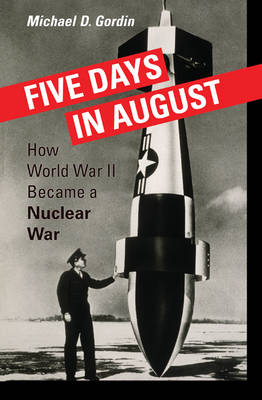 Five Days in August: How World War II Became a Nuclear War (Hardback)