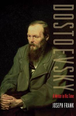 Dostoevsky: A Writer in His Time (Hardback)