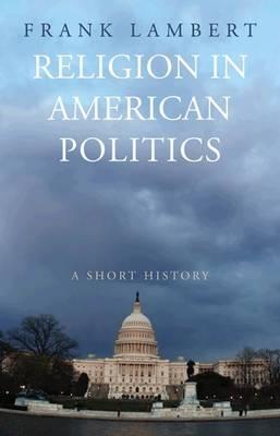 Religion in American Politics: A Short History (Hardback)