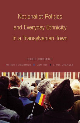 Nationalist Politics and Everyday Ethnicity in a Transylvanian Town (Hardback)