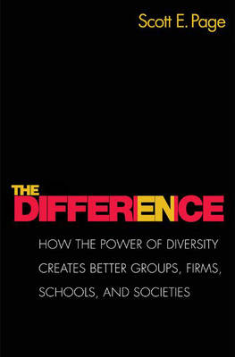 The Difference: How the Power of Diversity Creates Better Groups, Firms, Schools, and Societies (Hardback)