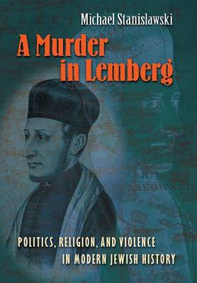 A Murder in Lemberg: Politics, Religion, and Violence in Modern Jewish History (Hardback)
