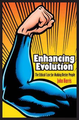 Enhancing Evolution: The Ethical Case for Making Better People (Hardback)