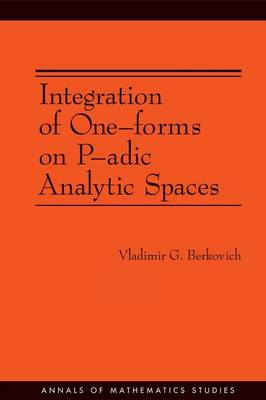 Integration of One-forms on P-adic Analytic Spaces. (AM-162) - Annals of Mathematics Studies (Paperback)