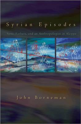 Syrian Episodes: Sons, Fathers, and an Anthropologist in Aleppo (Hardback)