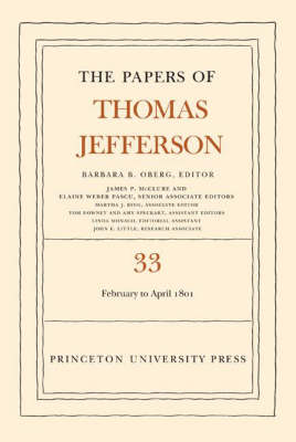 The The Papers of Thomas Jefferson: The Papers of Thomas Jefferson, Volume 33 17 February to 30 April 1801 Volume 33 - Papers of Thomas Jefferson (Hardback)