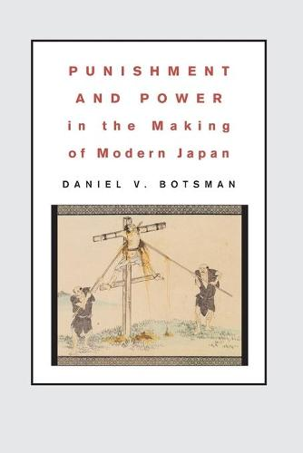 Punishment and Power in the Making of Modern Japan (Paperback)