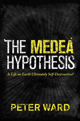 The Medea Hypothesis: Is Life on Earth Ultimately Self-Destructive? - Science Essentials (Hardback)