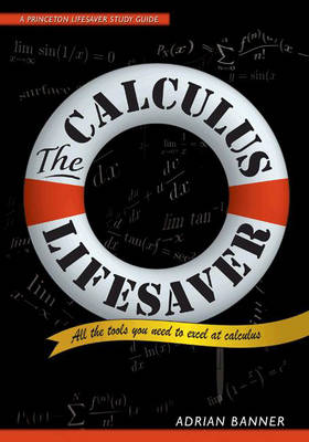 The Calculus Lifesaver: All the Tools You Need to Excel at Calculus - Princeton Lifesaver Study Guides (Paperback)