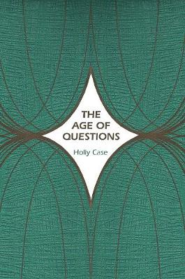 The Age of Questions: Or, A First Attempt at an Aggregate History of the Eastern, Social, Woman, American, Jewish, Polish, Bullion, Tuberculosis, and Many Other Questions over the Nineteenth Century, and Beyond (Hardback)