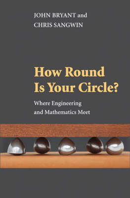 How Round is Your Circle?: Where Engineering and Mathematics Meet (Hardback)
