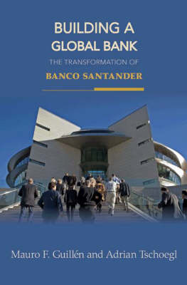 Building a Global Bank: The Transformation of Banco Santander (Hardback)