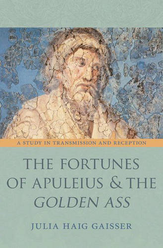 The Fortunes of Apuleius and the Golden Ass: A Study in Transmission and Reception - Martin Classical Lectures (Hardback)