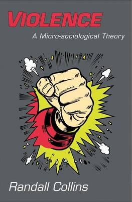 Violence: A Micro-Sociological Theory (Hardback)