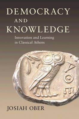 Democracy and Knowledge: Innovation and Learning in Classical Athens (Hardback)